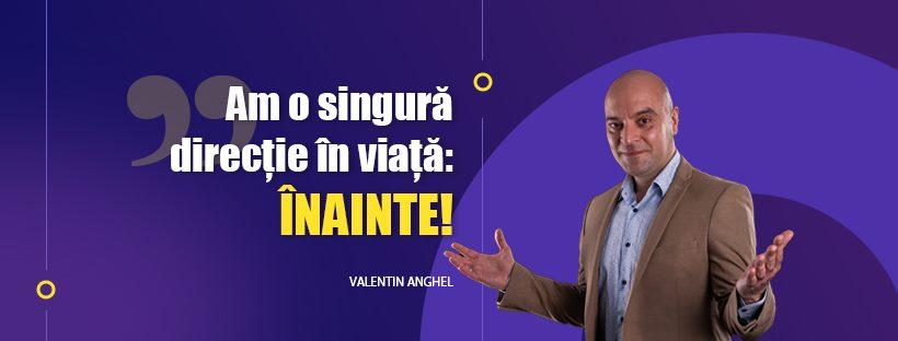 motto Valentin Anghel, CEO si fondator AVBS Credit: am o singura directie in viata: INAINTE